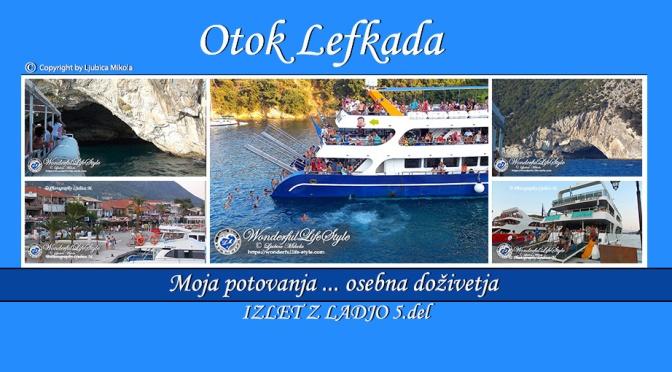 Otok Lefkada – osebna doživetja … Izlet z ladjo (5.del)